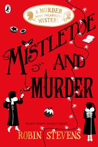 Robin Stevens - Murder Most Unladylike Series Book 5: Mistletoe and Murder