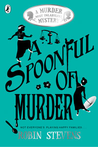 Robin Stevens - Murder Most Unladylike Series Book 6: A Spoonful of Murder