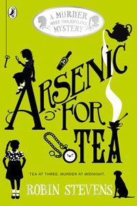 Robin Stevens - Murder Most Unladylike Series Book 2: Arsenic for Tea