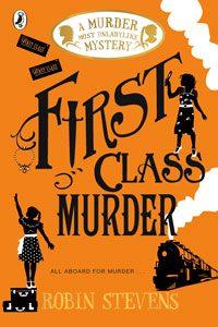 Robin Stevens - Murder Most Unladylike Series Book 3: First Class Murder