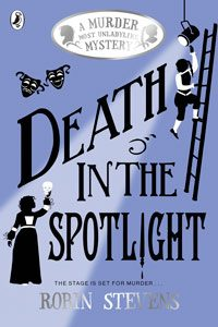 Robin Stevens - Murder Most Unladylike Series Book 7: Death in the Spotlight